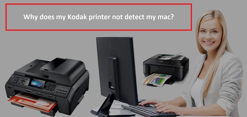 why does my kodak printer not detect my mac printer technical support
