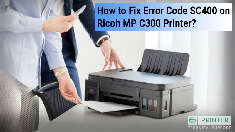 How to Fix Error Code SC400 on Ricoh MP C300 Printer