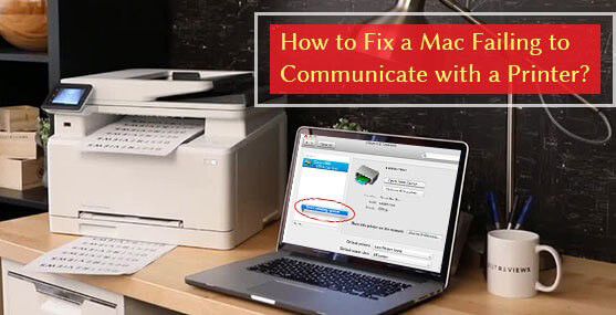 How to Fix a Mac Failing to Communicate with a Printer | Printer Article